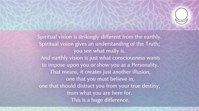 Spiritual vision is strikingly different from the earthly