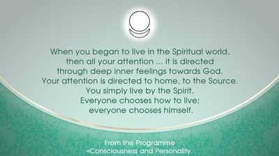 When you began to live in the Spiritual world,  then all your attention... it is directed  through deep inner feelings towards God